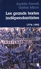 Les grands textes indépendantistes - Écrits, discours et manifestes québécois 1774-1992