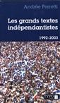 Les grands textes indépendantistes - Écrits, discours et manifestes québécois 1992-2003