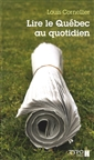 Lire le Québec au quotidien - Petit manuel critique et amoureux à l'usage de ceux qui souhaitent bien lire les quotidiens québécois