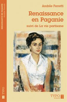 Renaissance en Paganie suivi de, La vie partisane - Suivi de La vie partisane