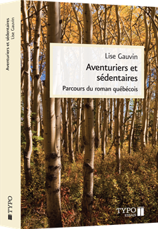 Aventuriers et sédentaires - Parcours du roman québécois