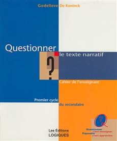 Questionner le texte narratif - Premier cycle du secondaire - Cahier de l'enseignant