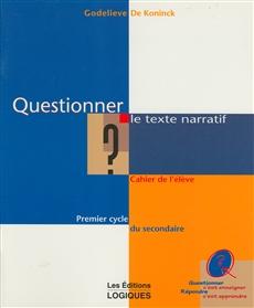 Questionner le texte narratif - Premier cycle du secondaire Cahier de l'élève