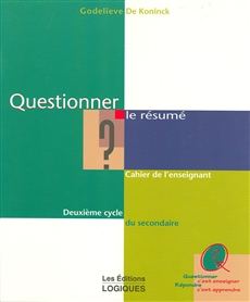 Questionner le résumé - Deuxième cycle du secondaire Cahier de l'enseignant