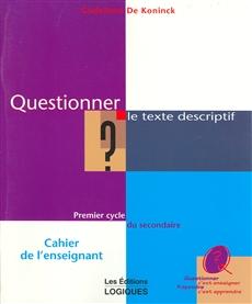 Questionner le texte descriptif - Premier cycle du secondaire - Cahier de l'enseignant