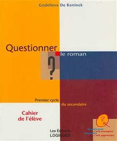 Questionner le roman - Premier cycle du secondaire Cahier de l'élève