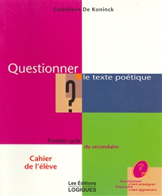 Questionner le texte poétique  - Premier cycle du secondaire Cahier de l'élève