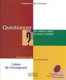 Questionner les valeurs dans le texte narratif - Deuxième cycle du secondaire - Cahier de l'enseignant