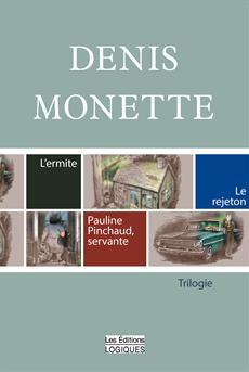 Denis Monette : la trilogie-choc - L'ermite, Le rejeton et Pauline Pinchaud, servante