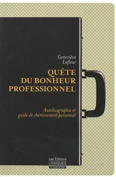 Quête du bonheur professionnel - Autobiographie et guide de cheminement personnel