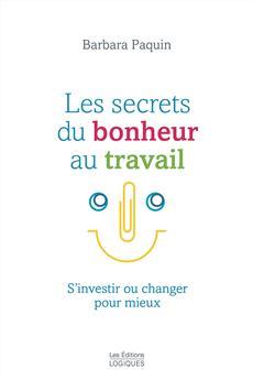 Les Secrets du bonheur au travail - S'investir ou changer pour mieux