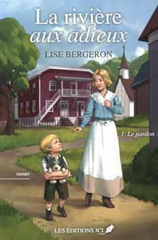 Lise Bergeron - La rivière aux adieux, Tome 1 : Le pardon