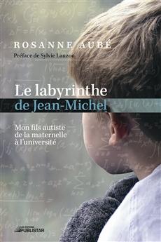 Le Labyrinthe de Jean-Michel - Mon fils autiste de la maternelle à l'université