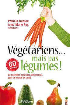 Végétariens... mais pas légumes ! - De nouvelles habitudes pour un monde en santé (réédition)