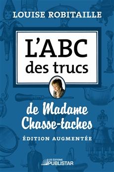L'ABC des trucs de Madame Chasse-taches  - Édition revue et augmentée