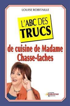 L'ABC des trucs de cuisine de Madame Chasse-Taches