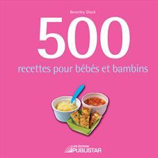 500 recettes pour bébés et bambins