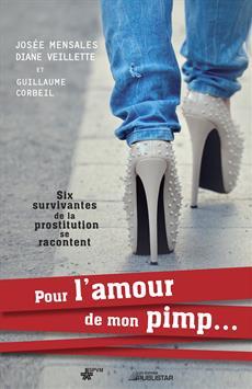 Pour l'amour de mon pimp... - Six survivantes de la prostitution se racontent