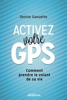 Activez votre GPS - Comment prendre le volant de sa vie
