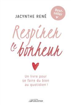 Respirer le bonheur - Un livre pour se faire du bien au quotidien !