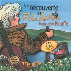 À la découverte de Félix Leclerc - CD inclus