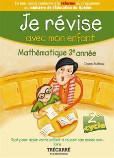Je révise avec mon enfant - Mathématique 3e année