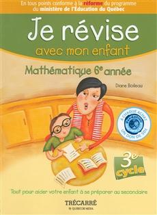Je révise avec mon enfant - Mathématique 6e année