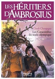 Les Héritiers d'Ambrosius - Tome 4 - Les Catacombes du stade olympique