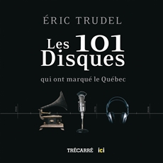 Les 101 Disques qui ont marqué le Québec