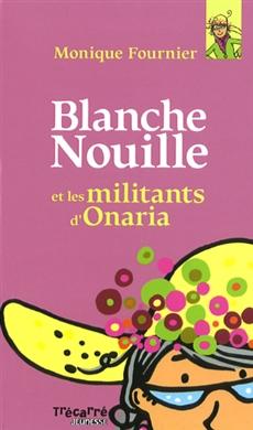 Blanche Nouille et les militants d'Onaria - Tome 1