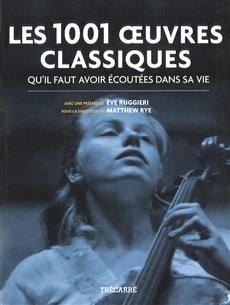 Les 1001 Œuvres classiques - qu'il faut avoir écoutées dans sa vie