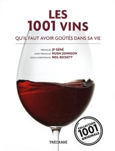 Les 1001 Vins - qu'il faut avoir goûtés dans sa vie