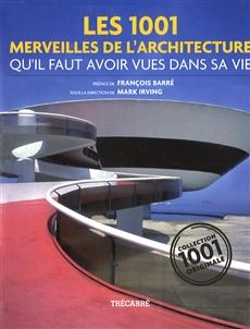 Les 1001 Merveilles de l'architecture - qu'il faut avoir vues dans sa vie