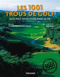 Les 1001 Trous de golf - qu'il faut avoir joués dans sa vie