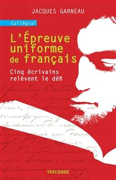 L'Épreuve uniforme de français - Cinq écrivains relèvent le défi