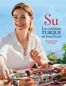 Su - La cuisine turque de Fisun Ercan - 60 recettes de meze