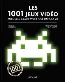 Les 1001 Jeux vidéo - auxquels il faut avoir joué dans sa vie