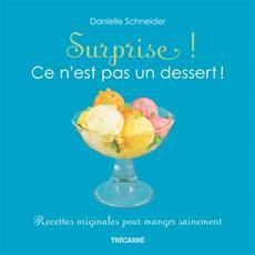 Surprise ! Ce n'est pas un dessert ! - Recettes originales pour manger sainement