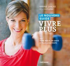 Le Nouveau guide Vivre plus - Pour vivre mieux, en santé et plus longtemps