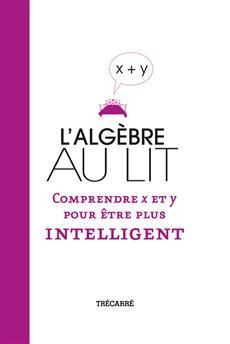 L'Algèbre au lit - Comprendre x et y pour être plus intelligent