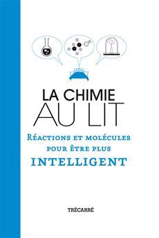 La Chimie au lit - Réactions et molécules pour être plus intelligent