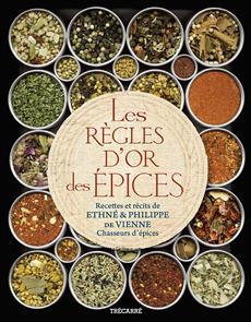 Les Règles d'or des épices - Recettes et récits de Ethné et Philippe de Vienne, chasseurs d'épices