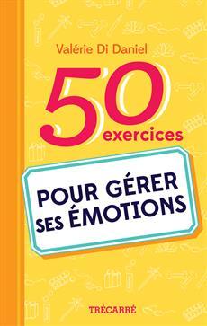50 exercices pour gérer ses émotions