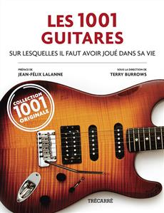 Les 1001 Guitares - sur lesquelles il faut avoir joué dans sa vie