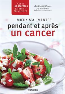 Mieux s'alimenter pendant et après un cancer - Plus de 150 recettes saines et délicieuses