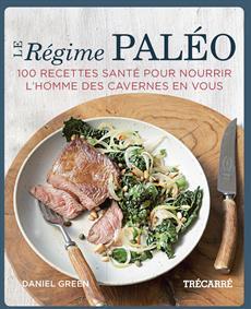 Le Régime paléo - 100 recettes santé pour nourrir l'homme des cavernes en vous