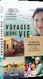 Voyages d'une vie - 15 récits inspirants et plein de conseils pour planifier