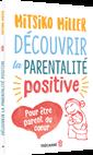 Découvrir la parentalité positive - Pour être parent du coeur