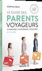 Le Guide des parents voyageurs - S'inspirer, s'informer, s'équiper (0-12 ans)