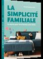 La Simplicité familiale - Le secret pour vivre heureux avec moins